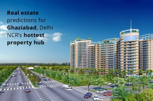 Real Estate Predictions for Ghaziabad, Delhi NCR's Hottest Property Hub