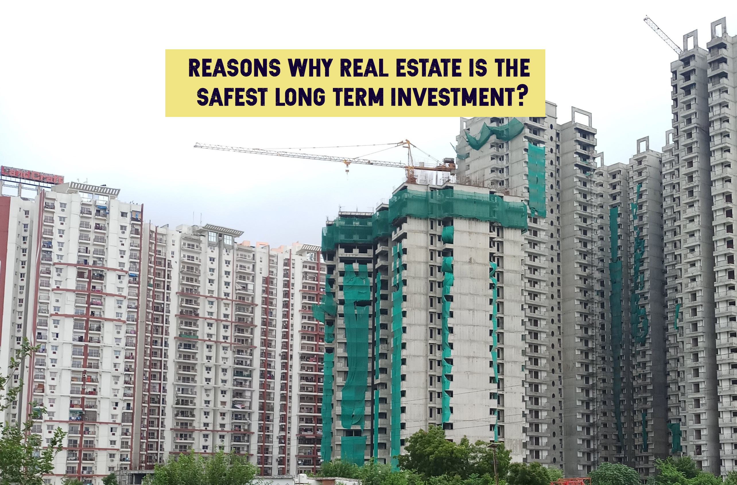 Reasons why real estate is the safest long term investment?
